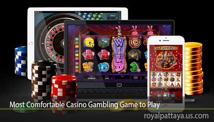 Most Comfortable Casino Gambling Game to Play